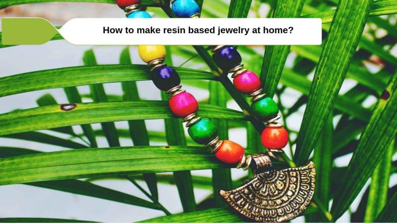 How Can You Make Resin Based Colourful Crafts And Jewellery At Home