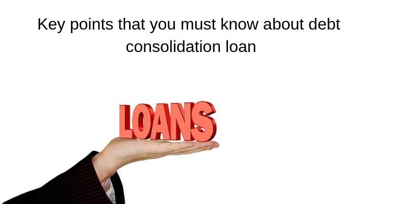 key factors of debt consolidation loans