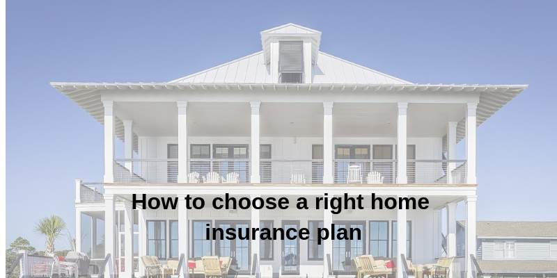 Right plan for home insurance